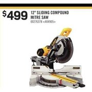 "Dewalt 12"" Sliding Compound Mitre Saw - $499.00"